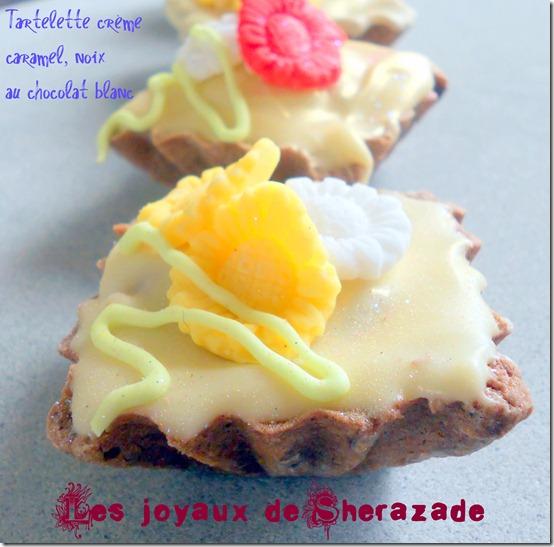 Tartelette crème caramel, noix au chocolat blanc